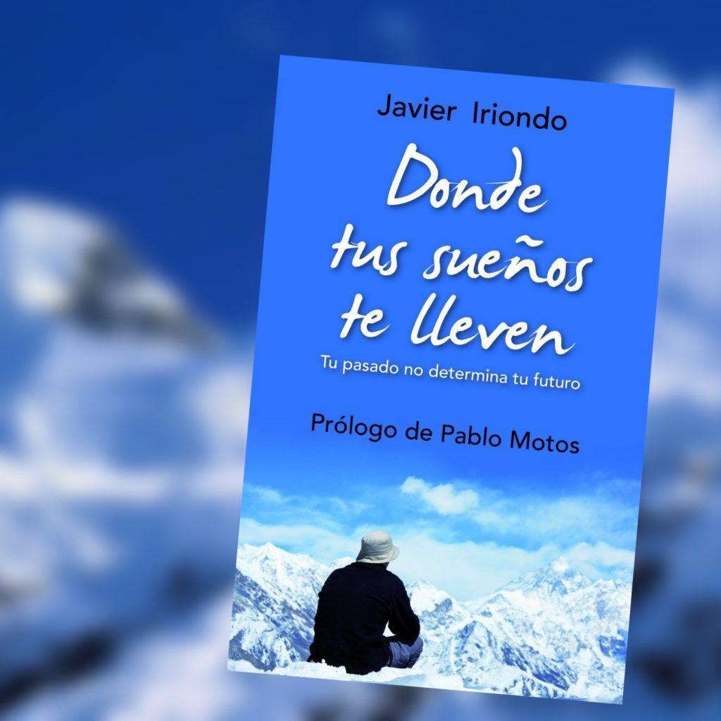 Donde tus sueños te lleven, es la primera novela de Javier iriondo