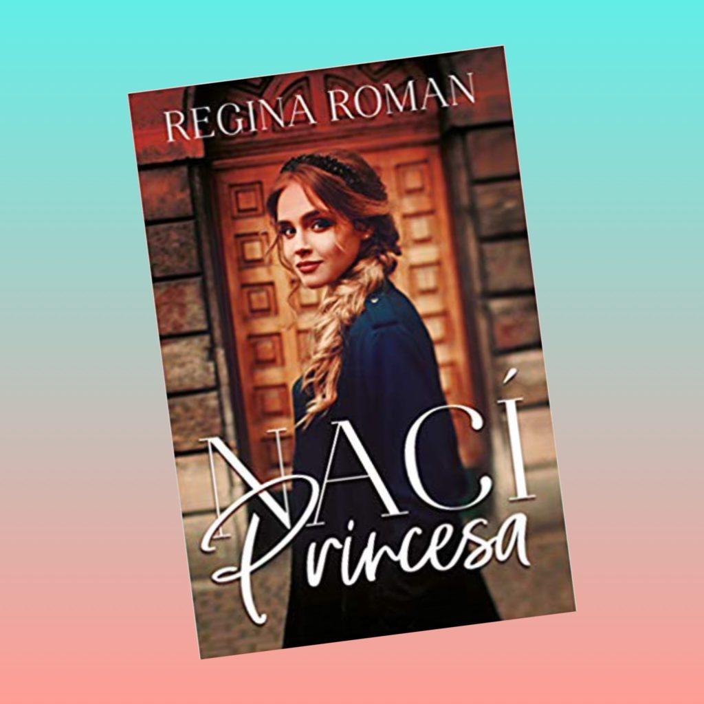 Portada de Nací Princesa de Regina Román
