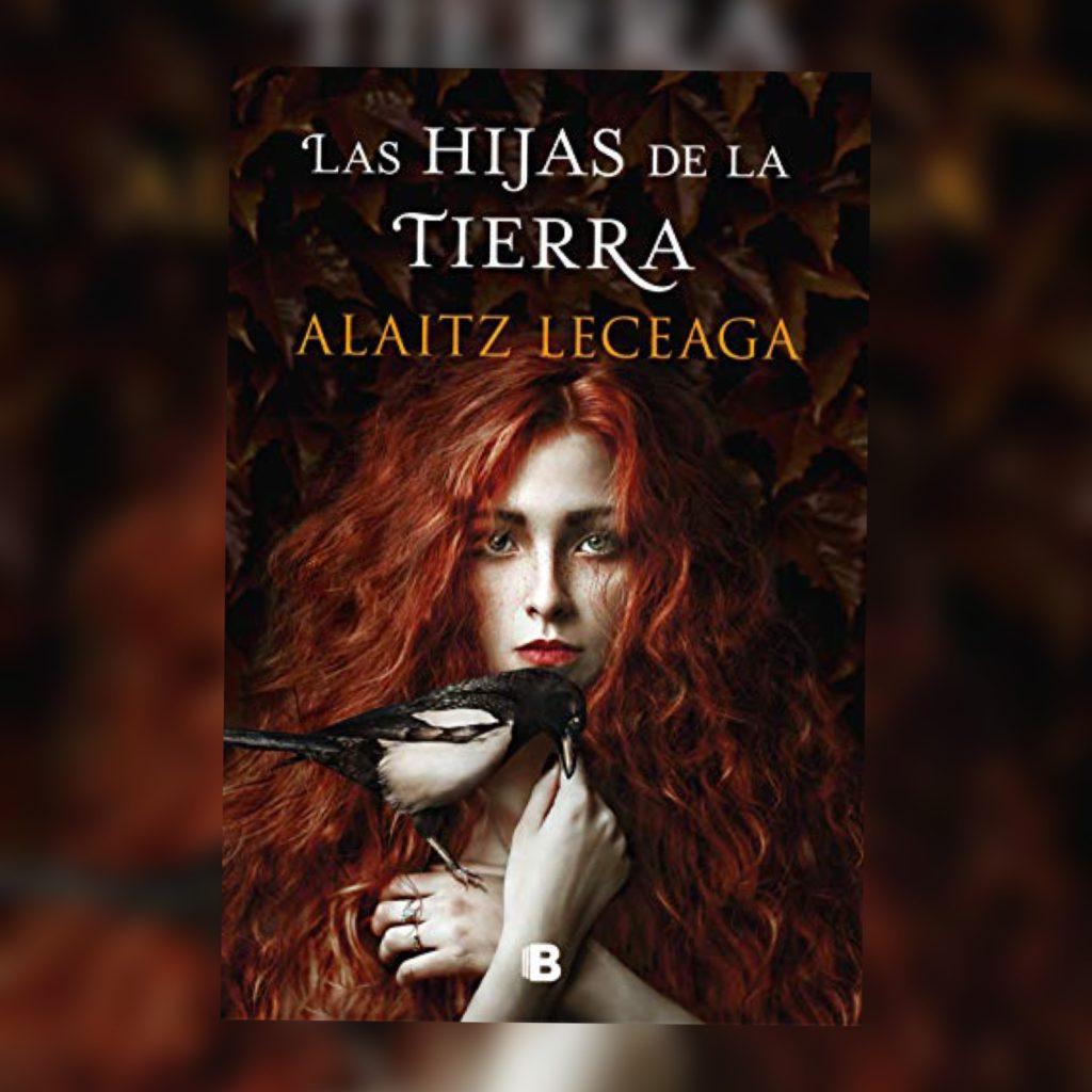 Portada de Las hijas de la tierra de Alaitz Leceaga y editada por Ediciones B