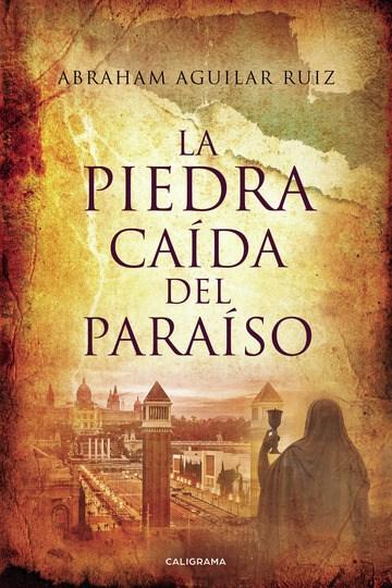 """Portada de la novela """"La piedra caída del paraíso"""" de Abraham Aguilar Ruiz"""
