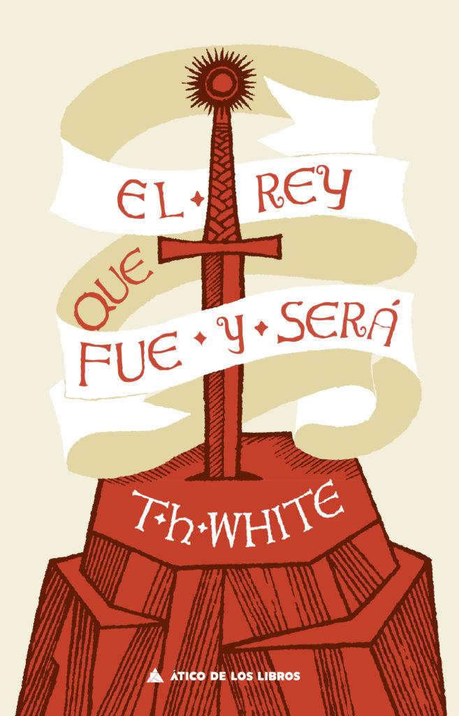 """Portada de la novela """"El rey que fue y será"""" de T.H. White"""