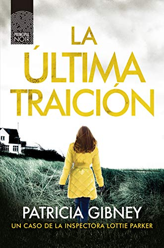 """Portada de """"La última traición"""" de Patricia Gibney, novela anterior a """"No digas nada"""" ambos de la saga de la inspectora de Lottie Parker"""