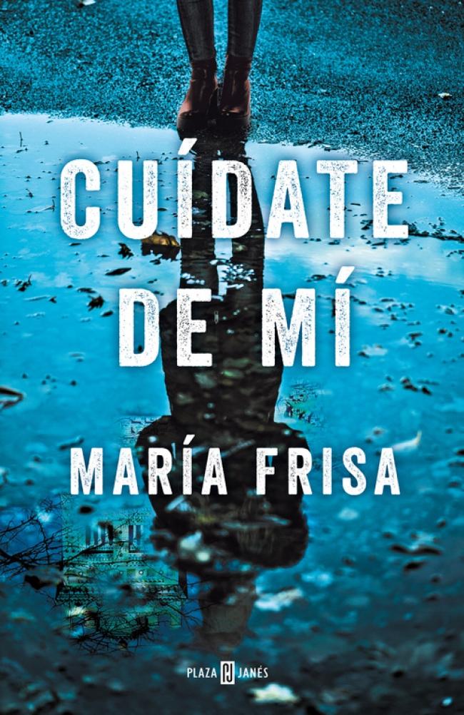 Portada de la novela Cuídate de mí, de María Frisa