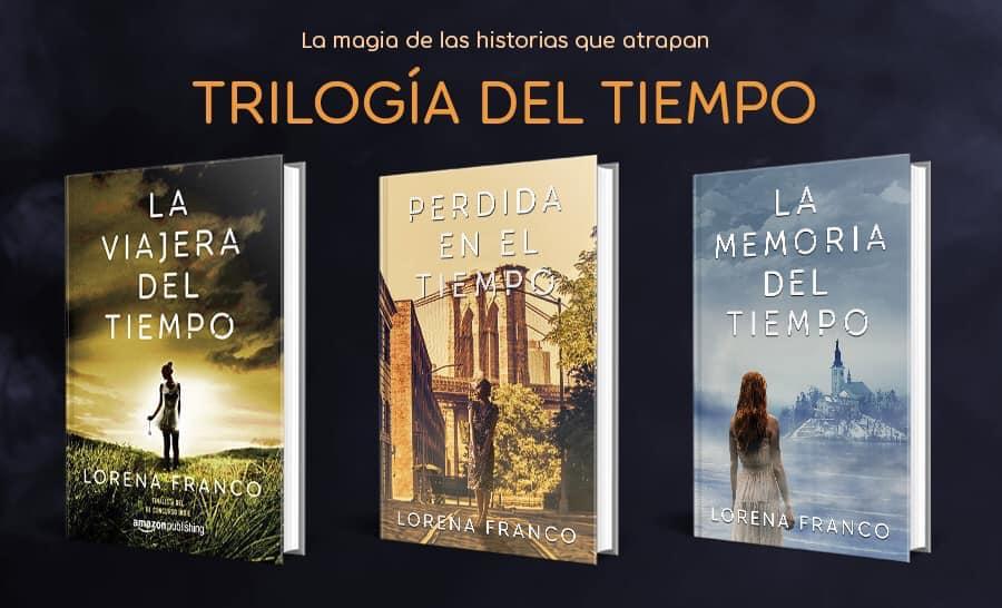La trilogía del tiempo de Lorena Franco formada por : La viajera del tiempo, Perdida en ele tiempo y La memoria del tiempo